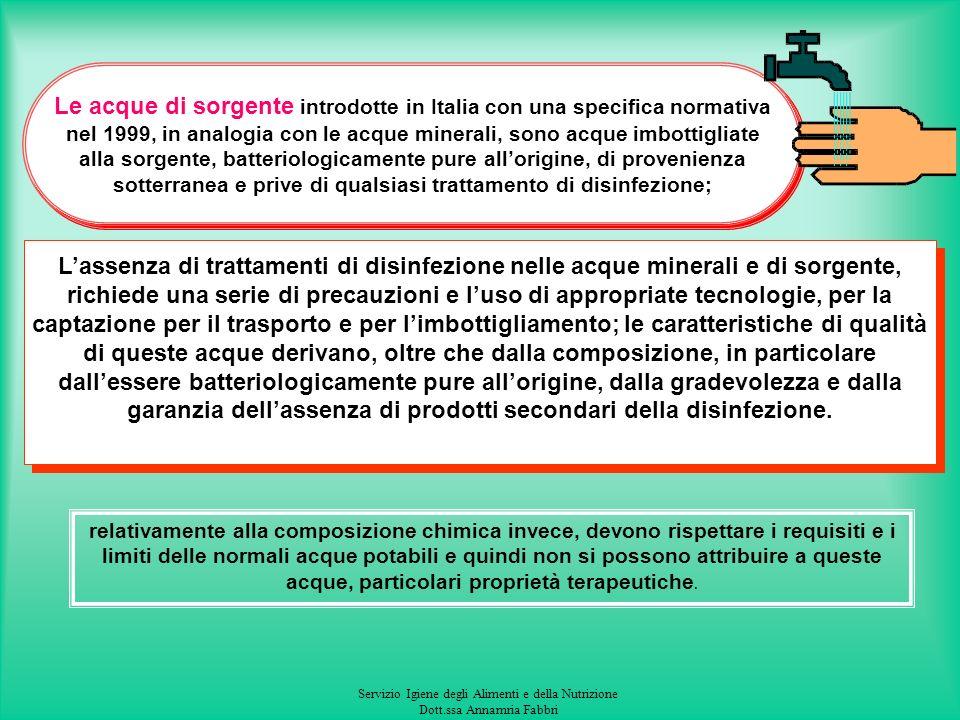 Le acque di sorgente introdotte in Italia con una specifica normativa nel 1999, in analogia con le acque minerali, sono acque imbottigliate alla sorgente, batteriologicamente pure all'origine, di provenienza sotterranea e prive di qualsiasi trattamento di disinfezione;