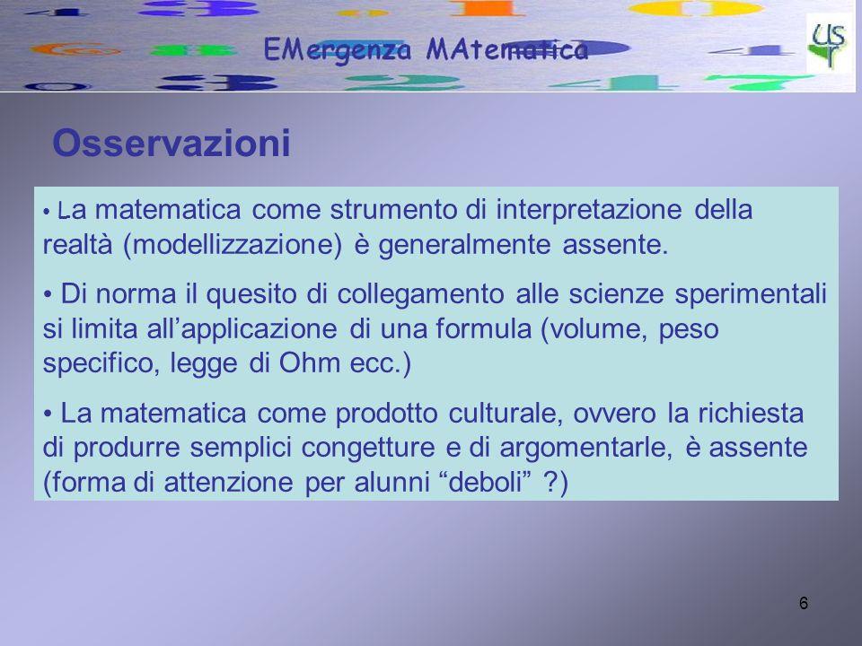 Osservazioni La matematica come strumento di interpretazione della realtà (modellizzazione) è generalmente assente.