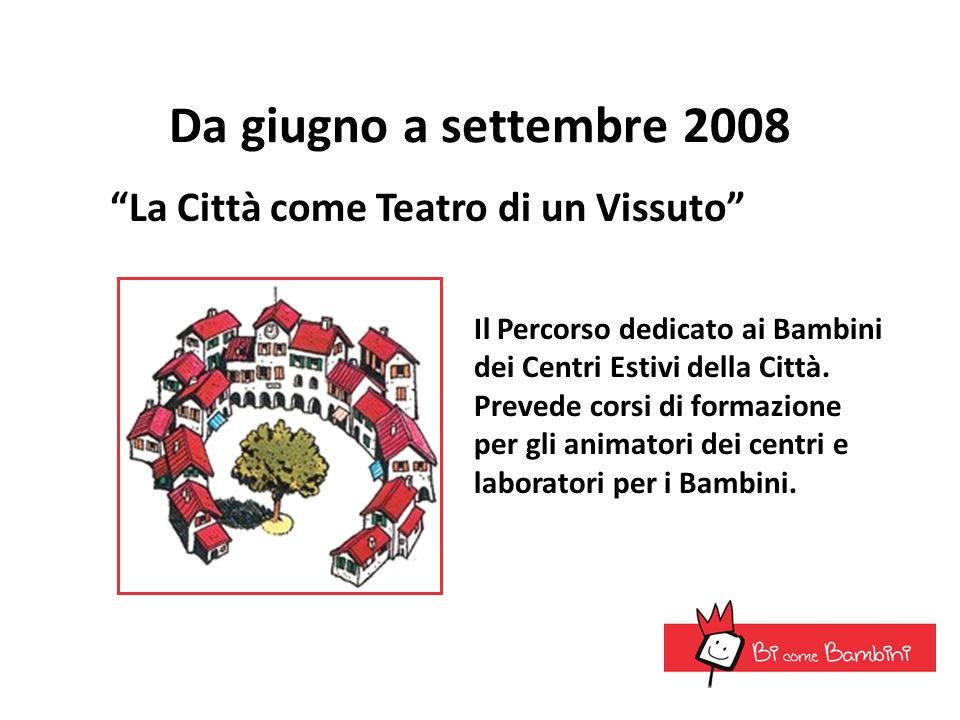 Da giugno a settembre 2008 La Città come Teatro di un Vissuto