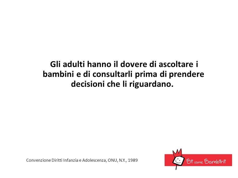 Gli adulti hanno il dovere di ascoltare i bambini e di consultarli prima di prendere decisioni che li riguardano.