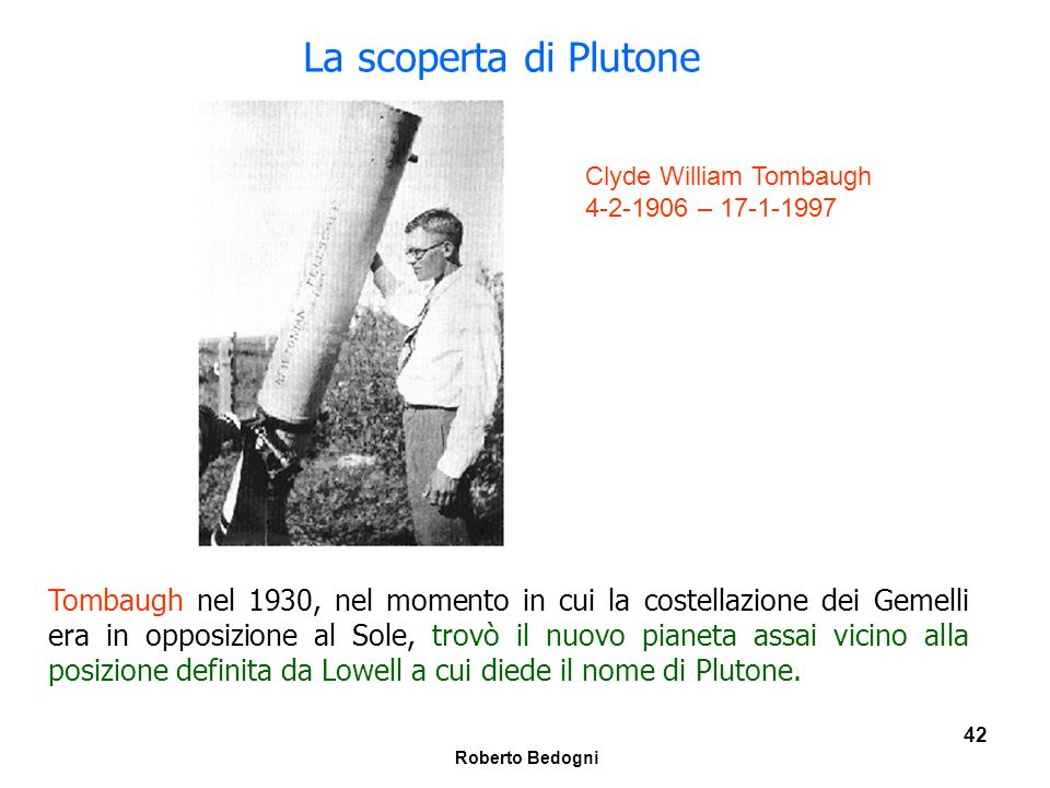 La scoperta di Plutone Clyde William Tombaugh. 4-2-1906 – 17-1-1997.