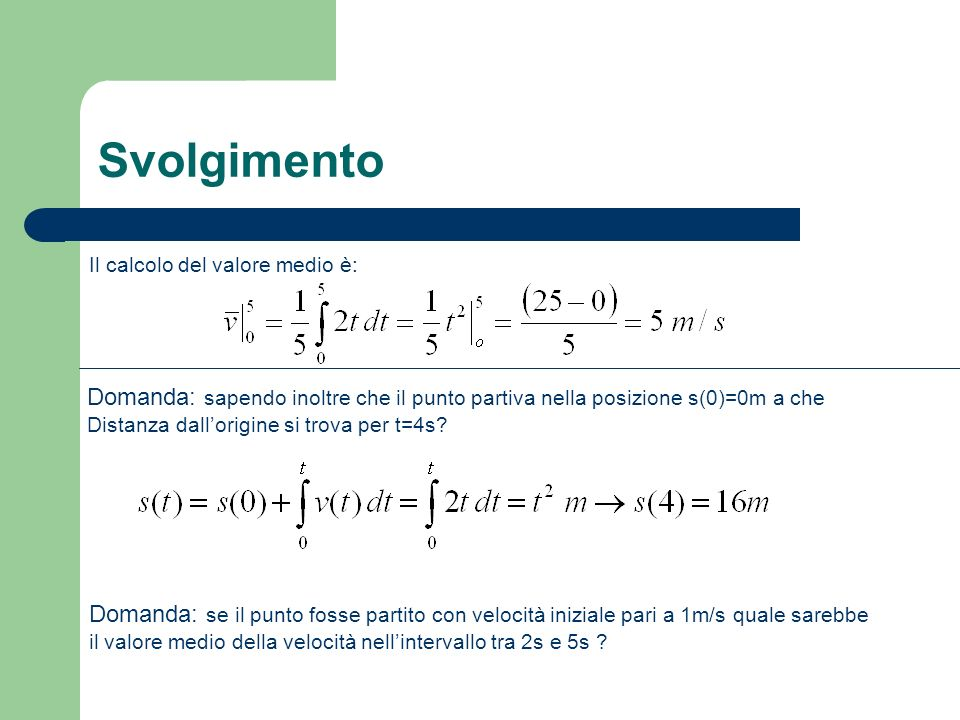 Svolgimento Il calcolo del valore medio è: Domanda: sapendo inoltre che il punto partiva nella posizione s(0)=0m a che.