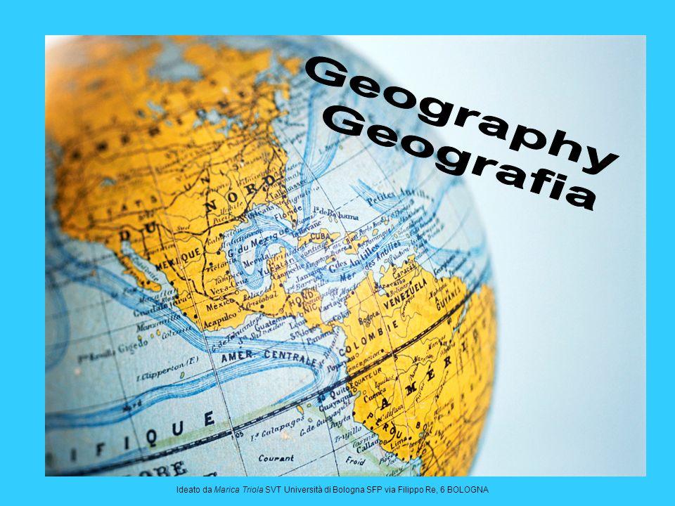 Geography Geografia Ideato da Marica Triola SVT Università di Bologna SFP via Filippo Re, 6 BOLOGNA