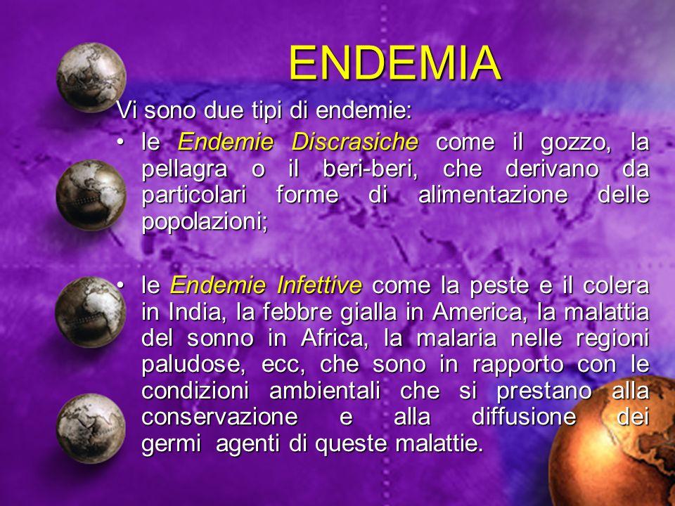 ENDEMIA Vi sono due tipi di endemie: