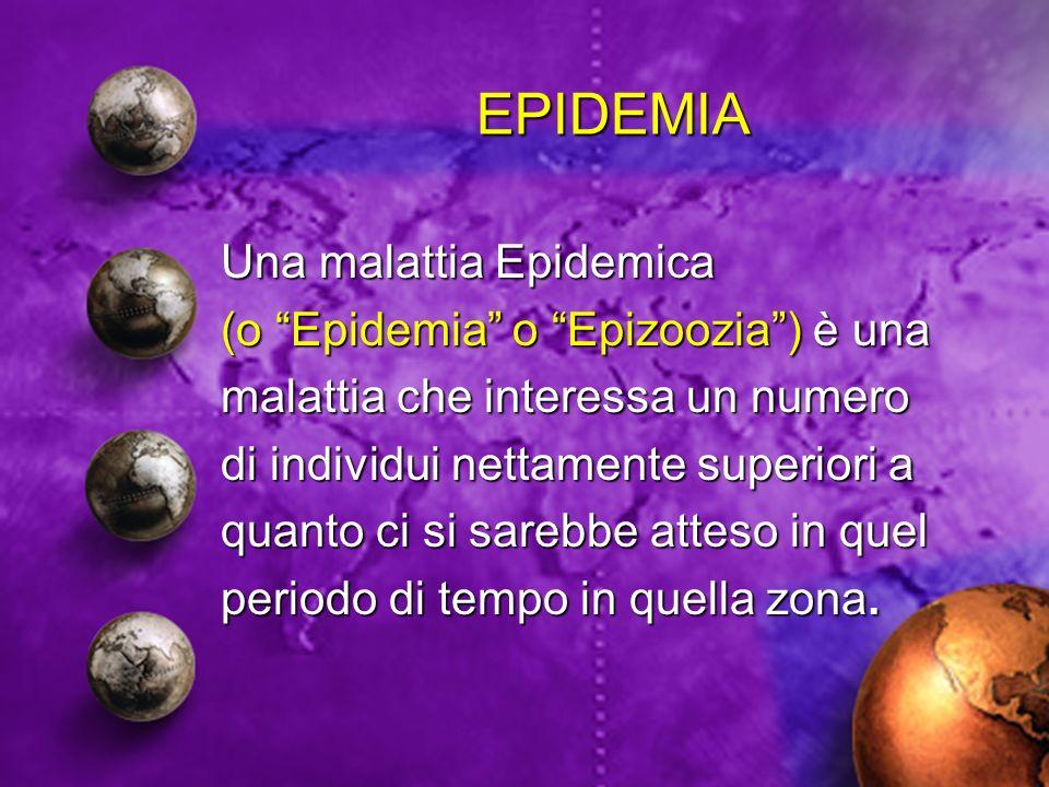EPIDEMIA Una malattia Epidemica (o Epidemia o Epizoozia ) è una