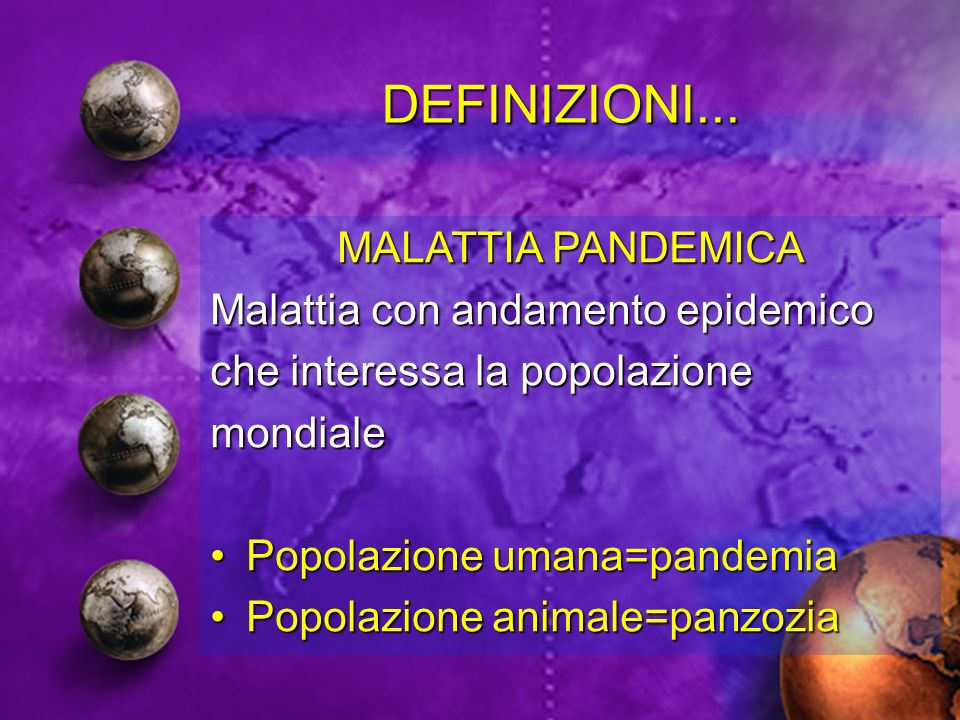 DEFINIZIONI... MALATTIA PANDEMICA Malattia con andamento epidemico