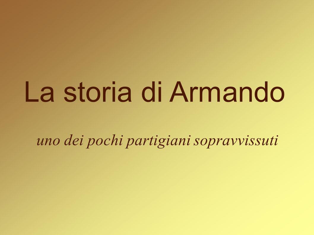 La storia di Armando uno dei pochi partigiani sopravvissuti