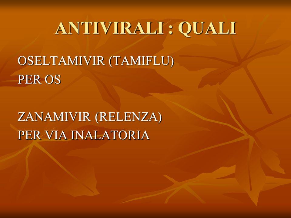 ANTIVIRALI : QUALI OSELTAMIVIR (TAMIFLU) PER OS ZANAMIVIR (RELENZA)