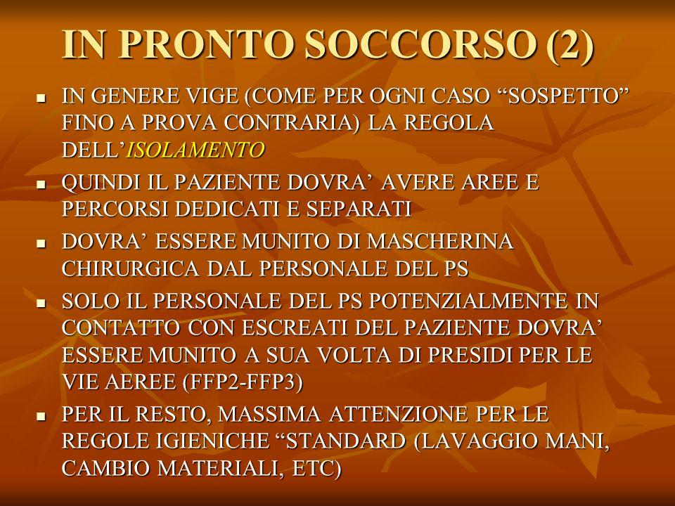 IN PRONTO SOCCORSO (2) IN GENERE VIGE (COME PER OGNI CASO SOSPETTO FINO A PROVA CONTRARIA) LA REGOLA DELL'ISOLAMENTO.