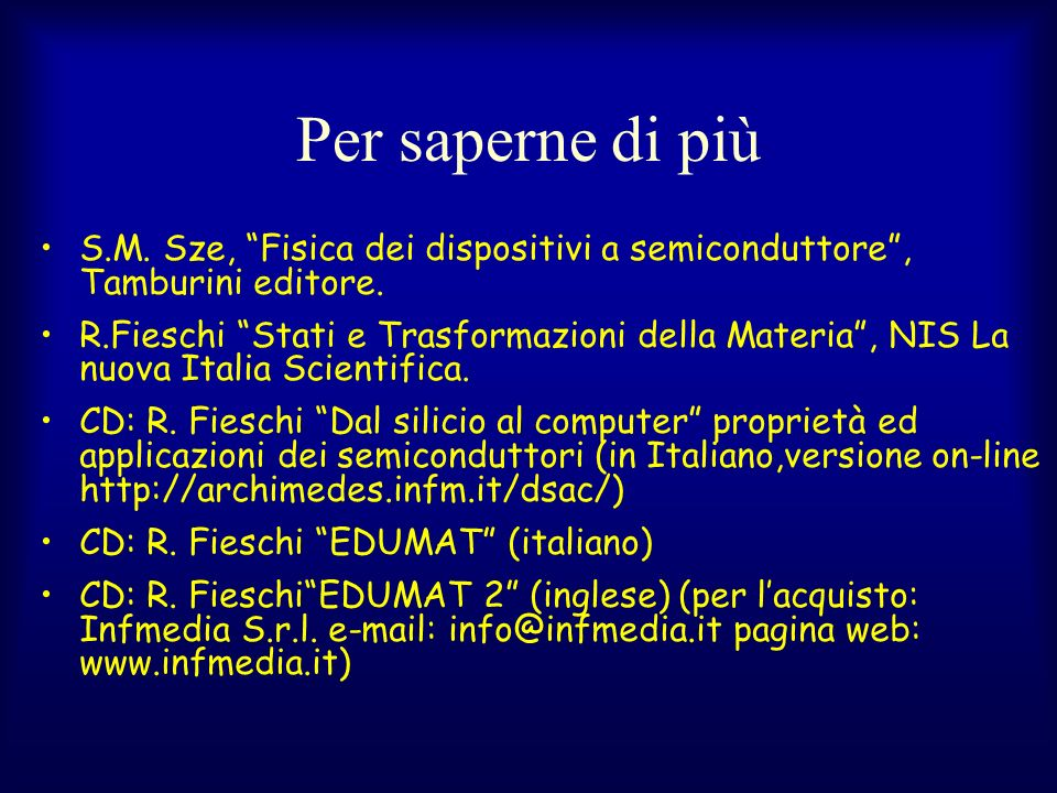 Per saperne di più S.M. Sze, Fisica dei dispositivi a semiconduttore , Tamburini editore.