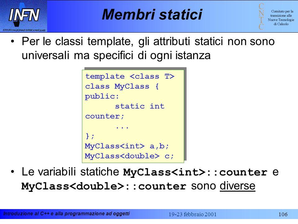 Membri statici Per le classi template, gli attributi statici non sono universali ma specifici di ogni istanza.