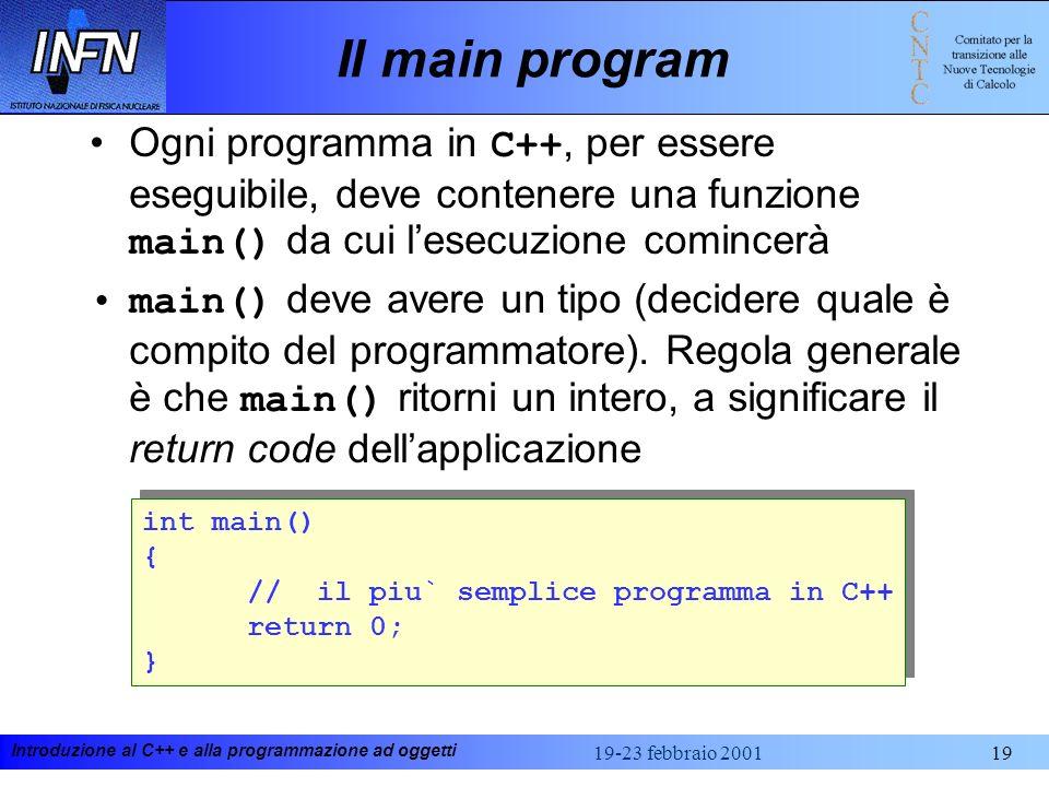 Il main program Ogni programma in C++, per essere eseguibile, deve contenere una funzione main() da cui l'esecuzione comincerà.