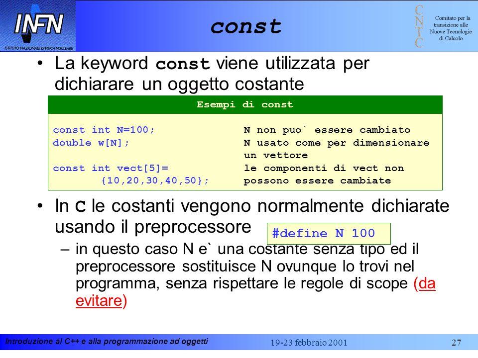 const La keyword const viene utilizzata per dichiarare un oggetto costante. In C le costanti vengono normalmente dichiarate usando il preprocessore.