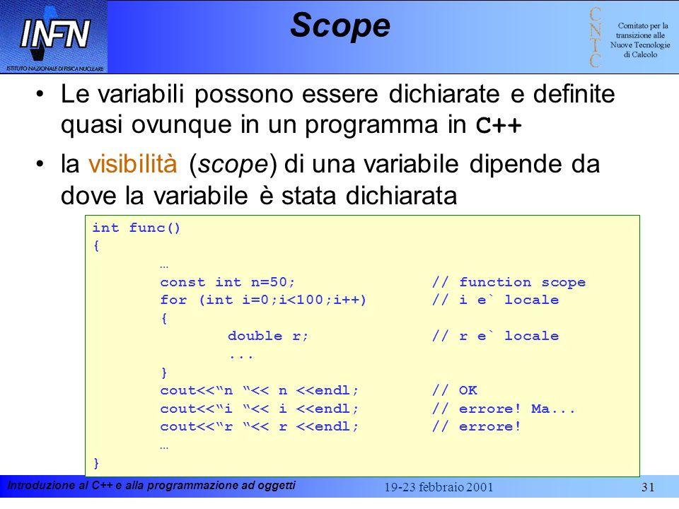 ScopeLe variabili possono essere dichiarate e definite quasi ovunque in un programma in C++