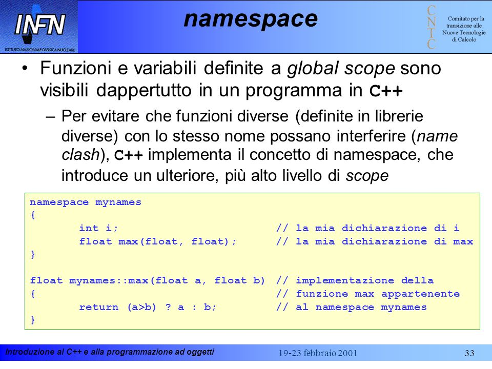 namespace Funzioni e variabili definite a global scope sono visibili dappertutto in un programma in C++