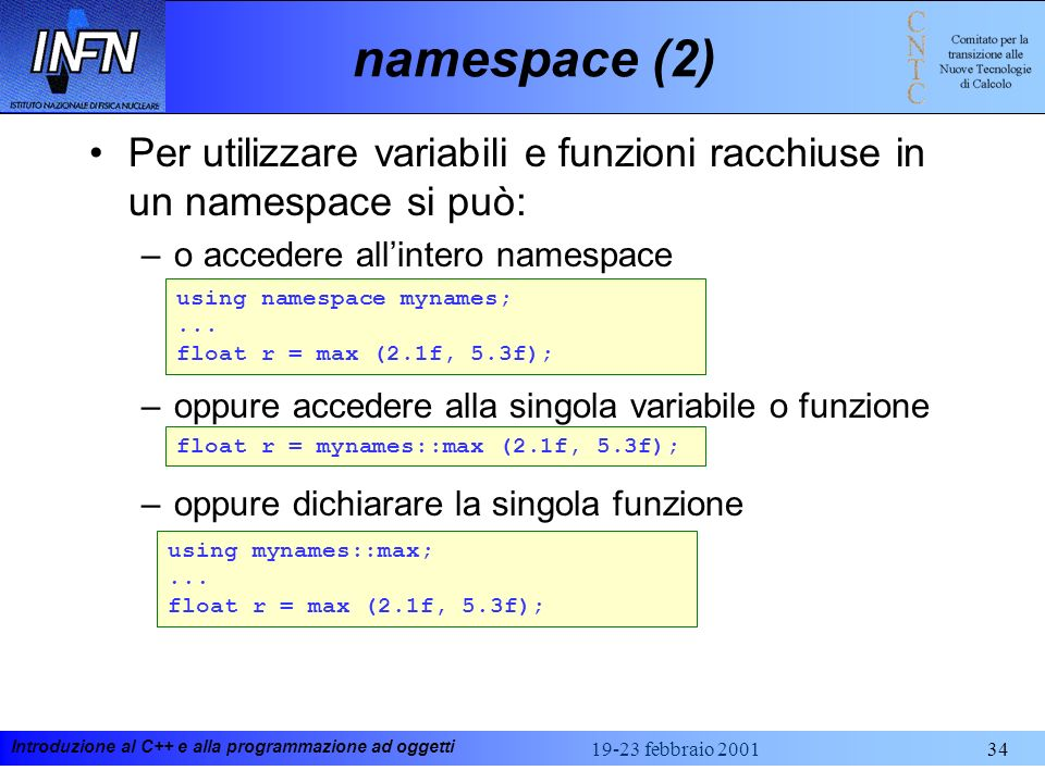 namespace (2) Per utilizzare variabili e funzioni racchiuse in un namespace si può: o accedere all'intero namespace.