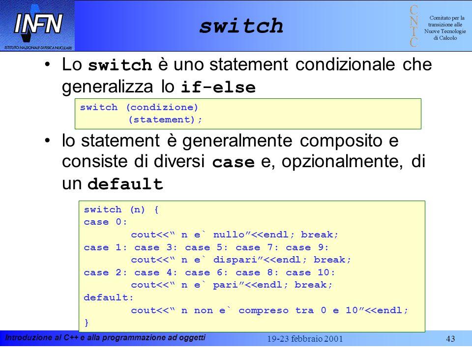 switch Lo switch è uno statement condizionale che generalizza lo if-else.