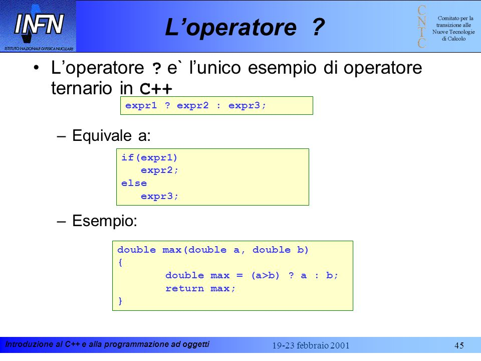 L'operatore L'operatore e` l'unico esempio di operatore ternario in C++ Equivale a: Esempio: