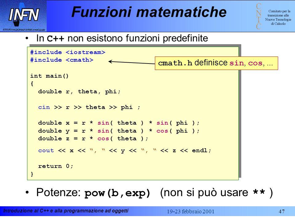 Funzioni matematiche Potenze: pow(b,exp) (non si può usare ** )