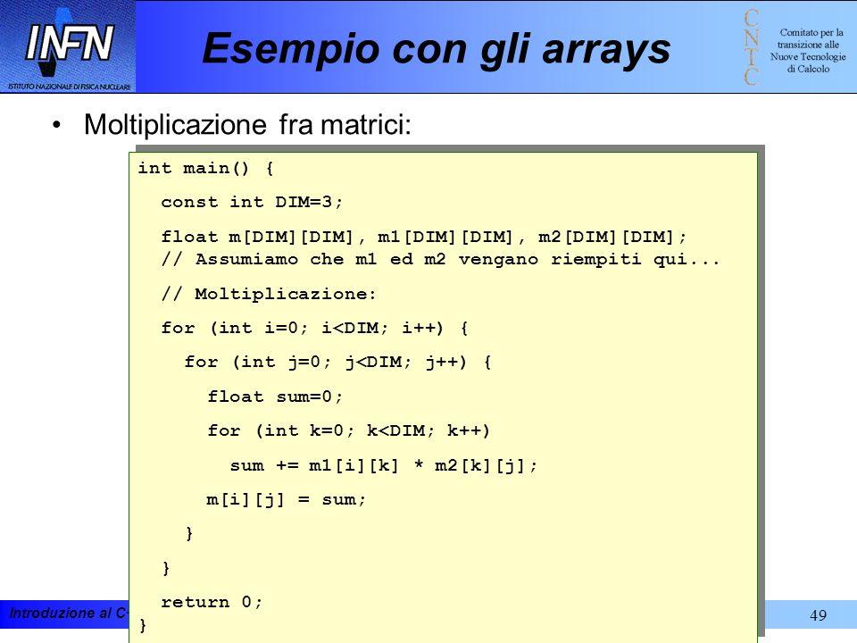 Esempio con gli arrays Moltiplicazione fra matrici: int main() {