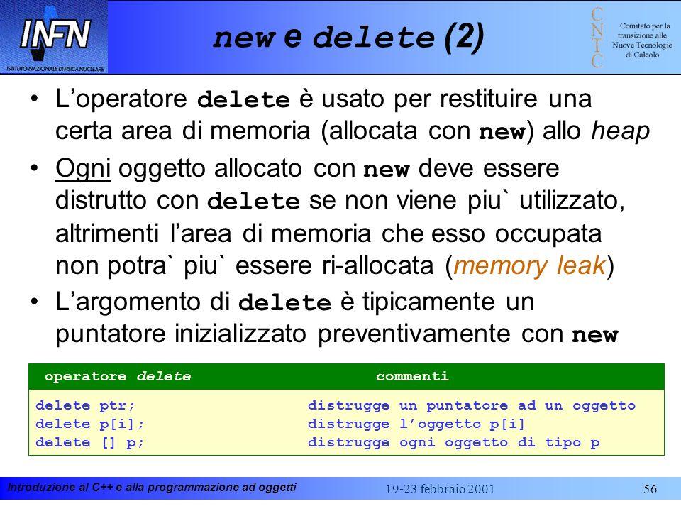 new e delete (2) L'operatore delete è usato per restituire una certa area di memoria (allocata con new) allo heap.