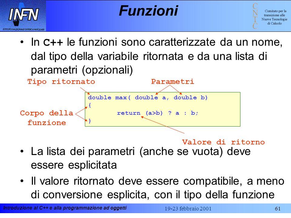 FunzioniIn C++ le funzioni sono caratterizzate da un nome, dal tipo della variabile ritornata e da una lista di parametri (opzionali)