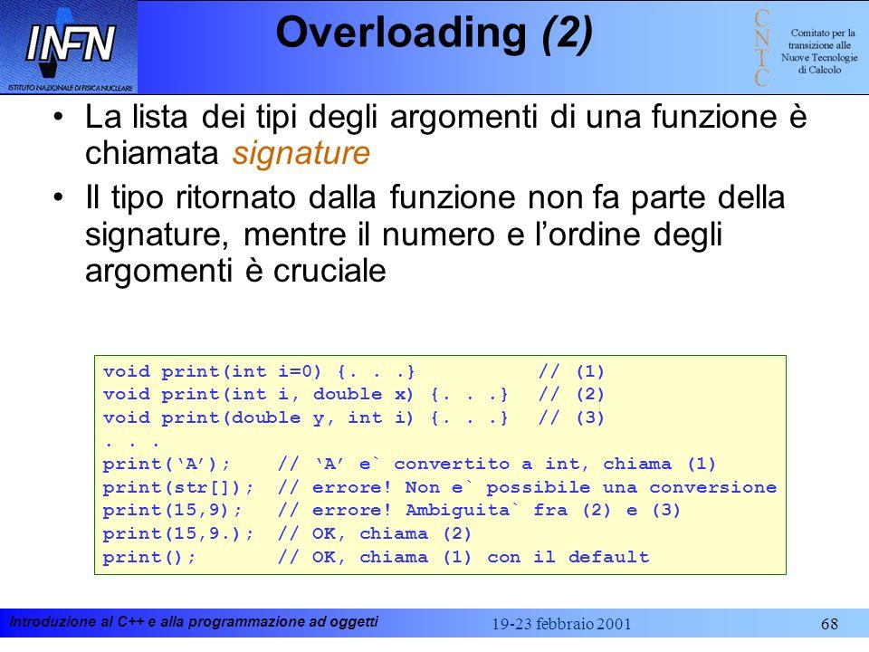 Overloading (2) La lista dei tipi degli argomenti di una funzione è chiamata signature.