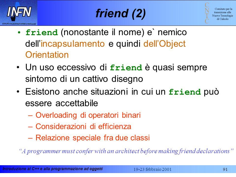 friend (2)friend (nonostante il nome) e` nemico dell'incapsulamento e quindi dell'Object Orientation.