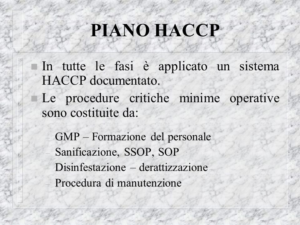 PIANO HACCP In tutte le fasi è applicato un sistema HACCP documentato.