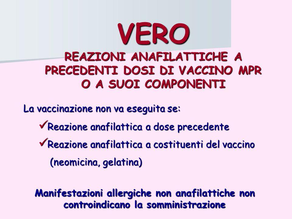 VERO REAZIONI ANAFILATTICHE A PRECEDENTI DOSI DI VACCINO MPR O A SUOI COMPONENTI. La vaccinazione non va eseguita se: