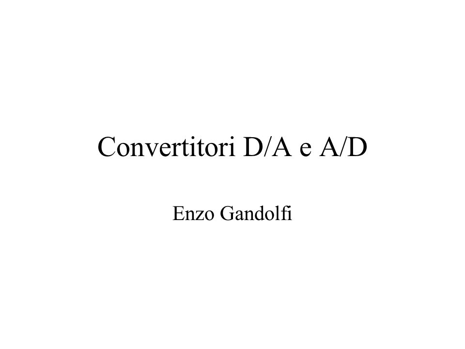 Convertitori D/A e A/D Enzo Gandolfi