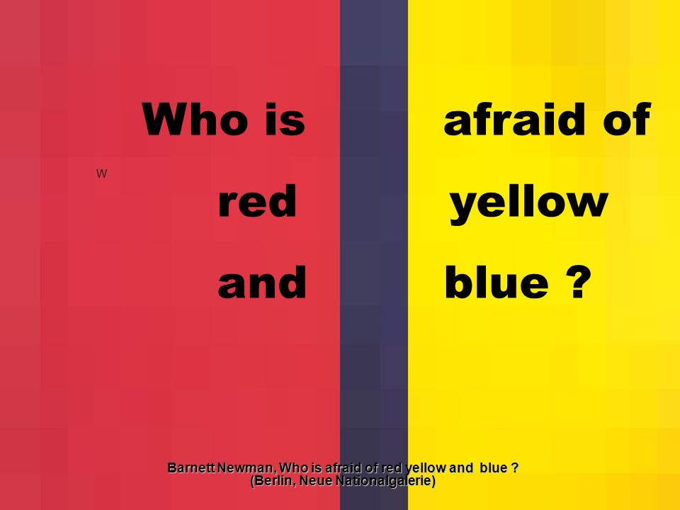 Who is afraid of red yellow and blue