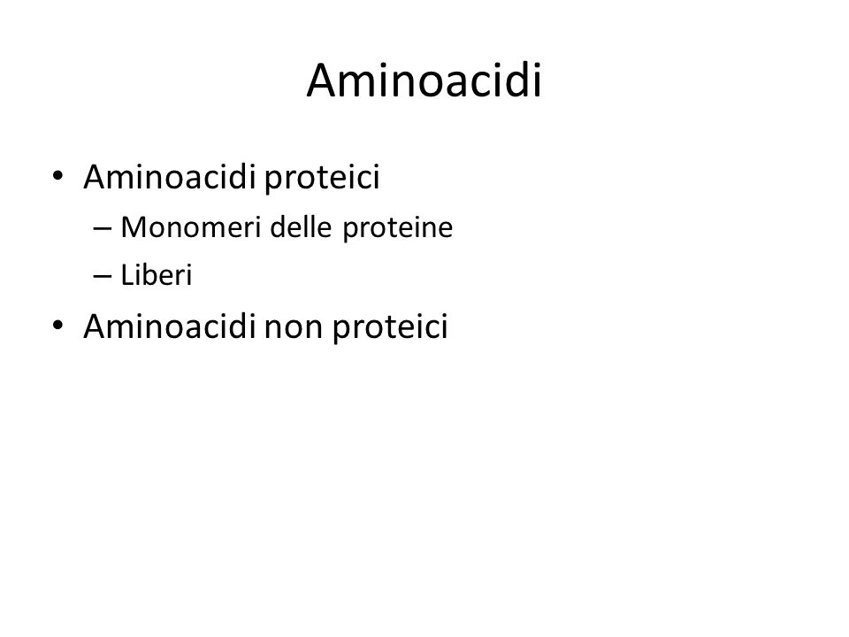Aminoacidi Aminoacidi proteici Aminoacidi non proteici