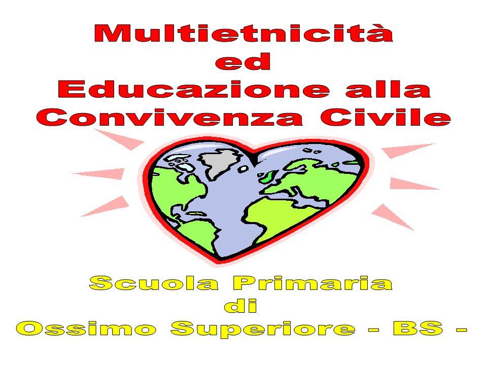 Multietnicità ed Educazione alla Convivenza Civile Scuola Primaria di Ossimo Superiore - BS -