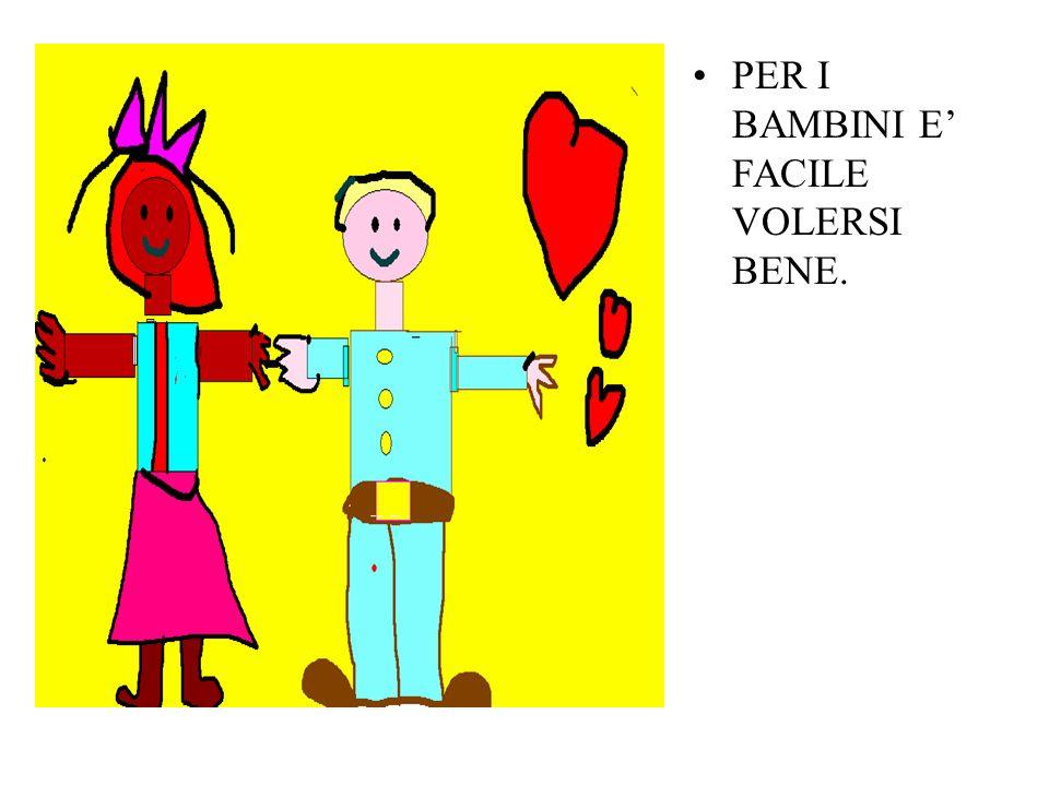 PER I BAMBINI E' FACILE VOLERSI BENE.