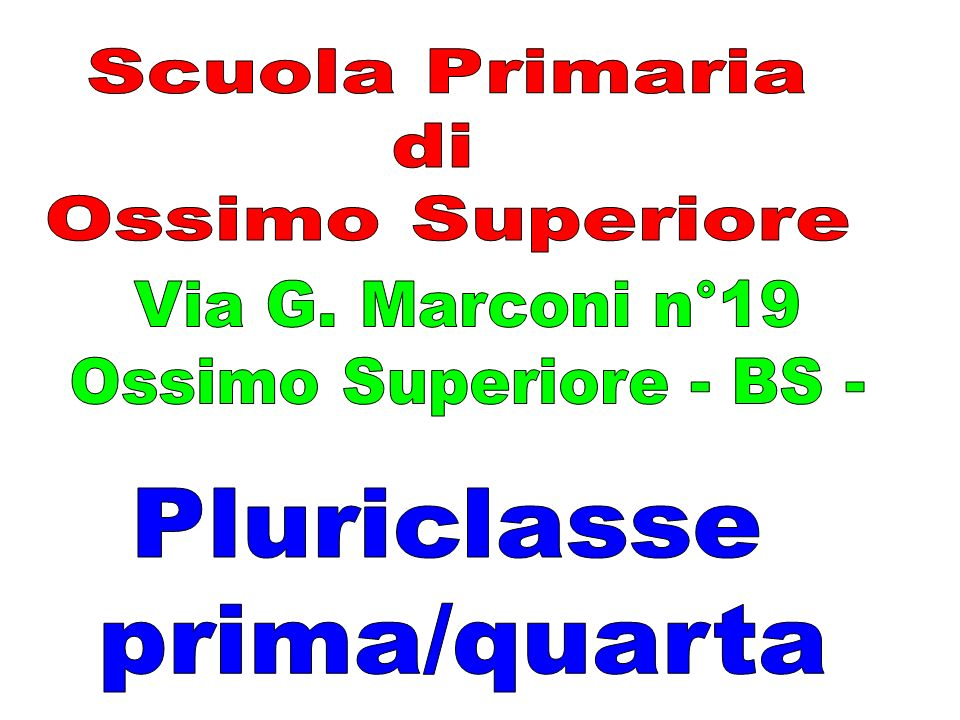Scuola Primaria di. Ossimo Superiore. Via G. Marconi n°19. Ossimo Superiore - BS - Pluriclasse.