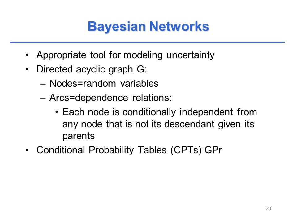 Bayesian Networks Appropriate tool for modeling uncertainty