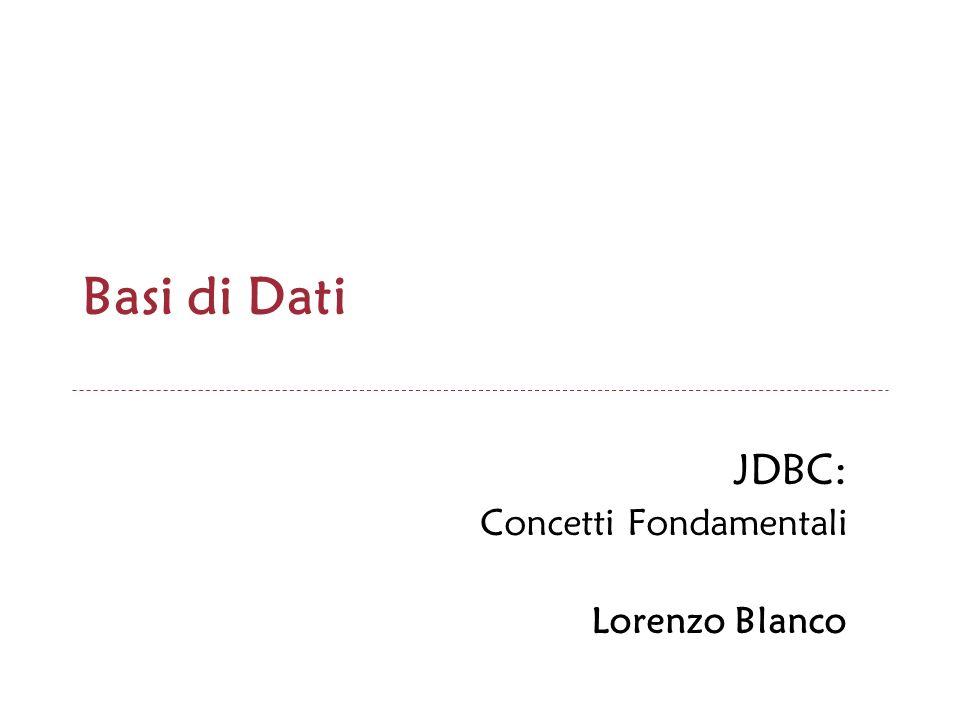 JDBC: Concetti Fondamentali Lorenzo Blanco