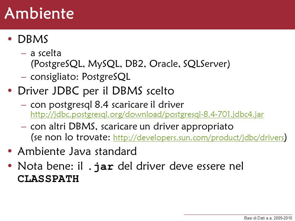 Ambiente DBMS Driver JDBC per il DBMS scelto Ambiente Java standard