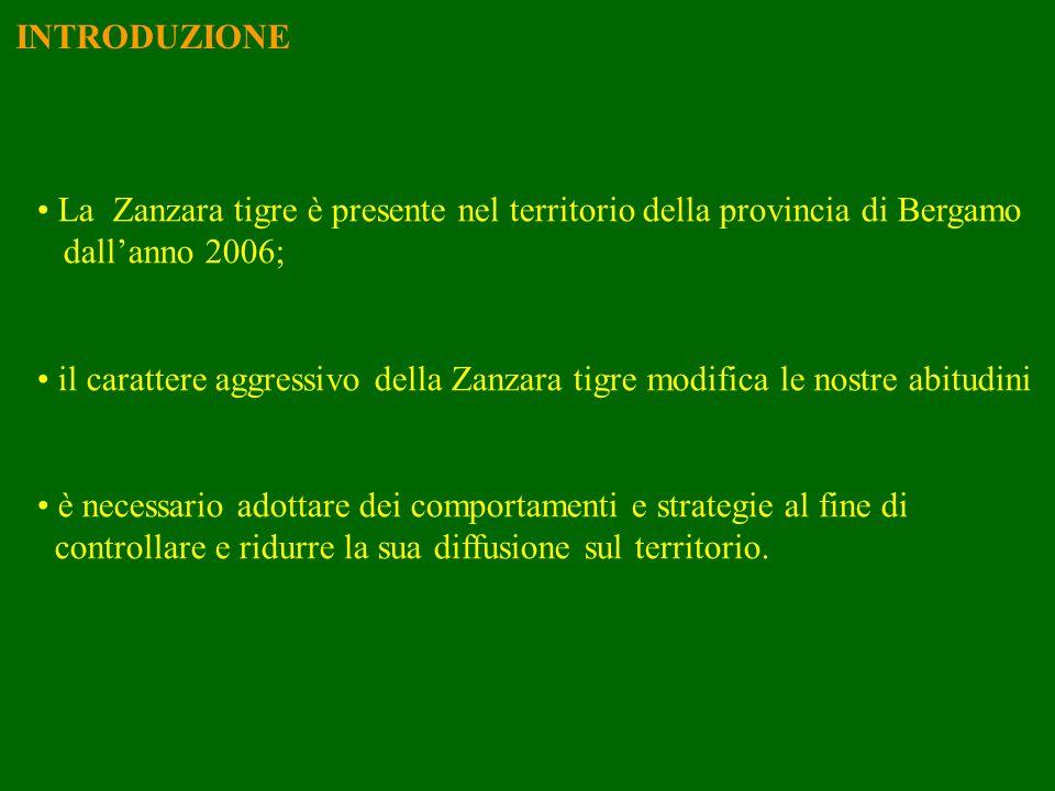 INTRODUZIONE La Zanzara tigre è presente nel territorio della provincia di Bergamo. dall'anno 2006;