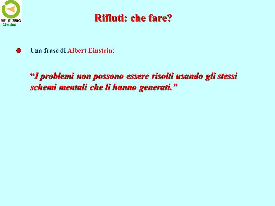 Messina Rifiuti: che fare Una frase di Albert Einstein: I problemi non possono essere risolti usando gli stessi.