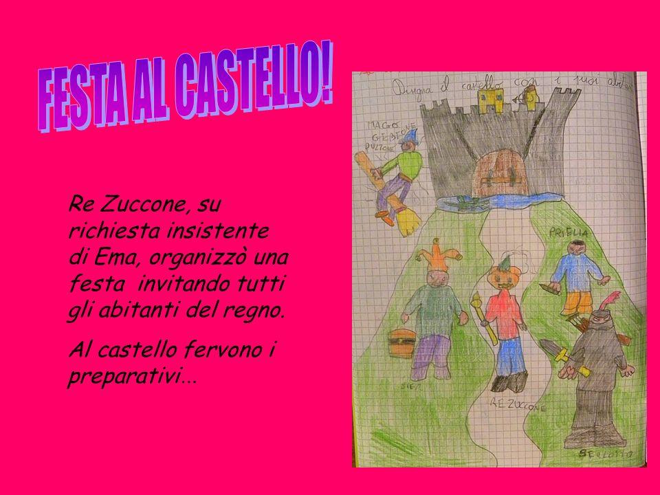 FESTA AL CASTELLO! Re Zuccone, su richiesta insistente di Ema, organizzò una festa invitando tutti gli abitanti del regno.