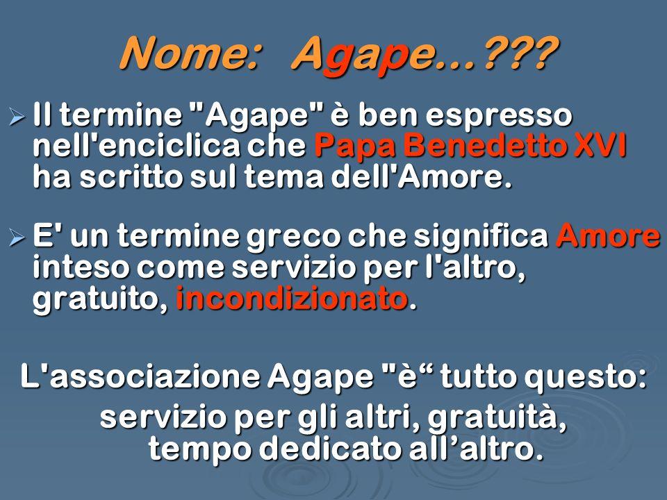 Nome: Agape… L associazione Agape è tutto questo: