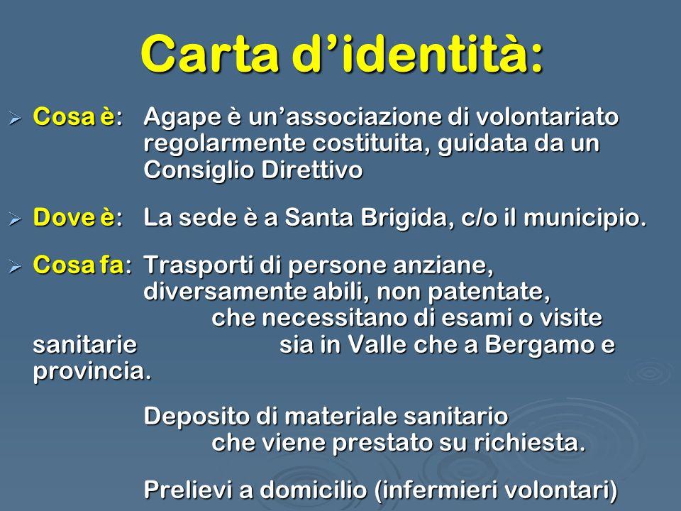Carta d'identità: Cosa è: Agape è un'associazione di volontariato regolarmente costituita, guidata da un Consiglio Direttivo.
