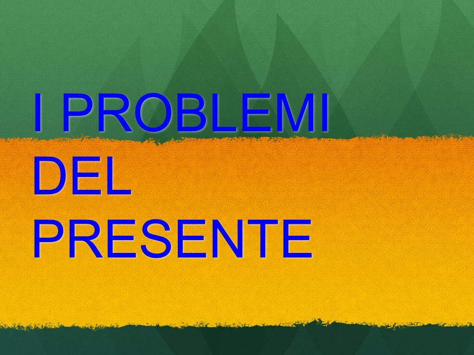 I PROBLEMI DEL PRESENTE