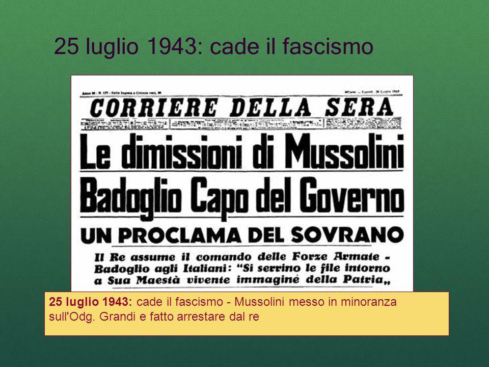 25 luglio 1943: cade il fascismo