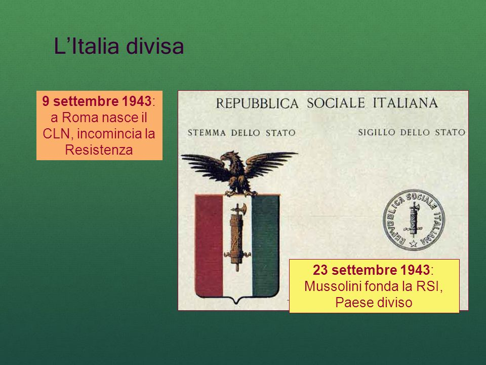 L'Italia divisa 9 settembre 1943: a Roma nasce il CLN, incomincia la Resistenza.