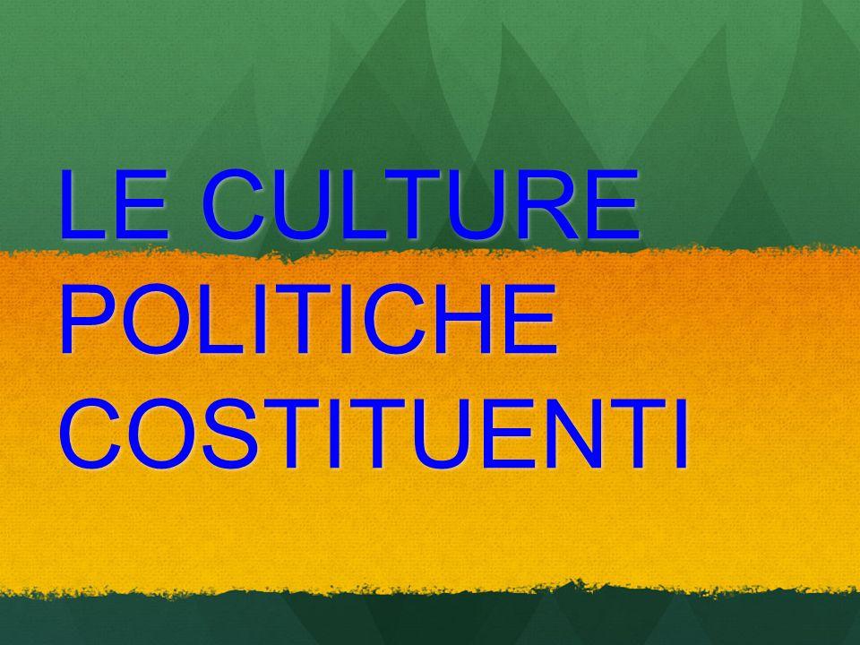 LE CULTURE POLITICHE COSTITUENTI