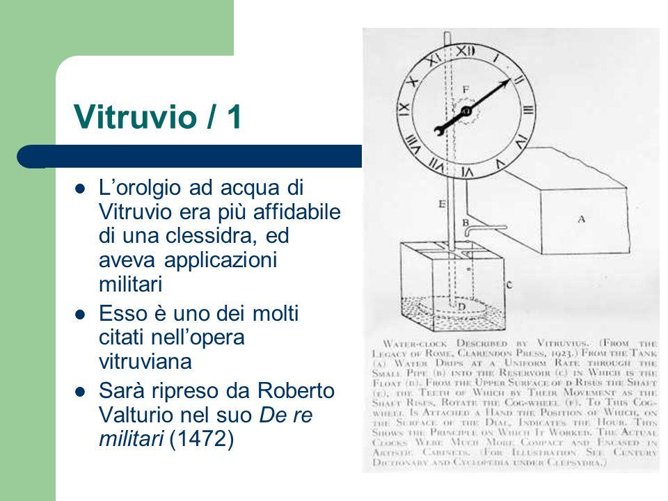 Vitruvio / 1 L'orolgio ad acqua di Vitruvio era più affidabile di una clessidra, ed aveva applicazioni militari.