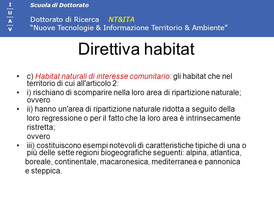 Direttiva habitat c) Habitat naturali di interesse comunitario: gli habitat che nel territorio di cui all articolo 2: